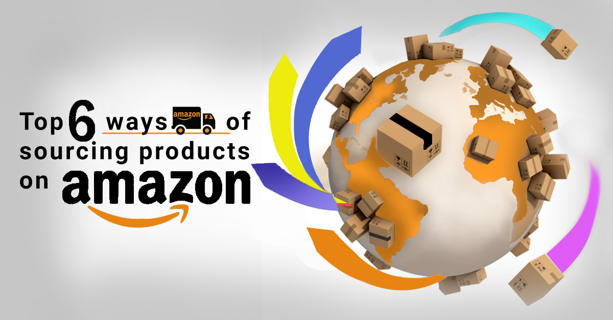 Featuring top 6 ways of sourcing on Amazon