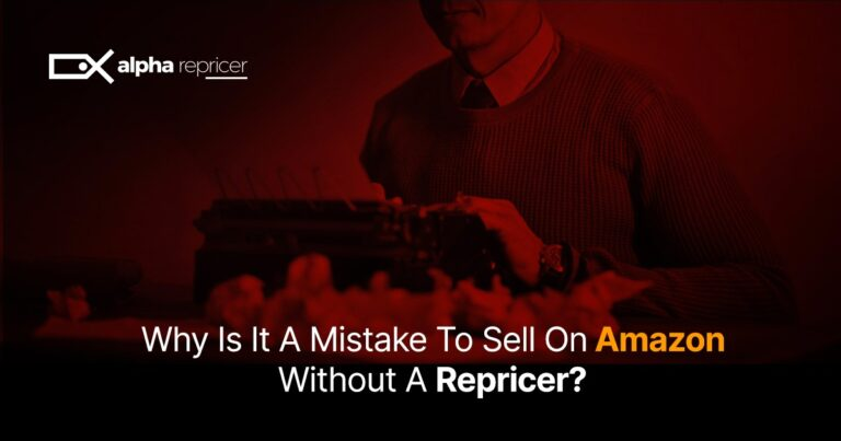 Is It A Mistake To Sell Without an Amazon Repricer?