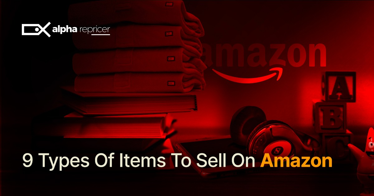 9 Types of Items to Sell on Amazon