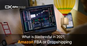 What is successful in 2021, dropshipping or FBA?