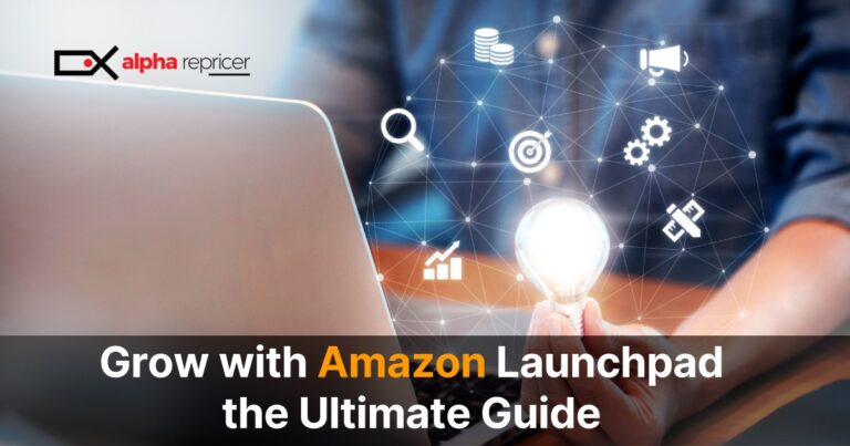 Grow with Amazon Launchpad- the Ultimate Guide