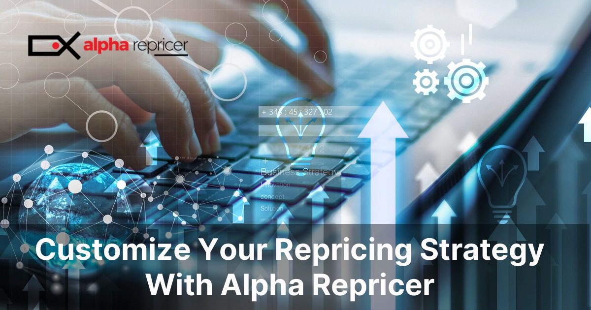 Customize your repricing strategy with Alpha Repricer