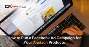 how to run a Facebook ad campaign for your Amazon products