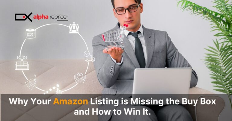 Why Your Amazon Listing is Missing the Buy Box and How to Win It.