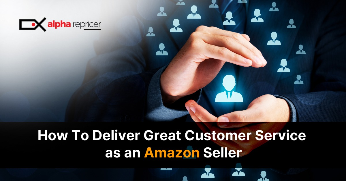 How to deliver great customer service as an Amazon seller