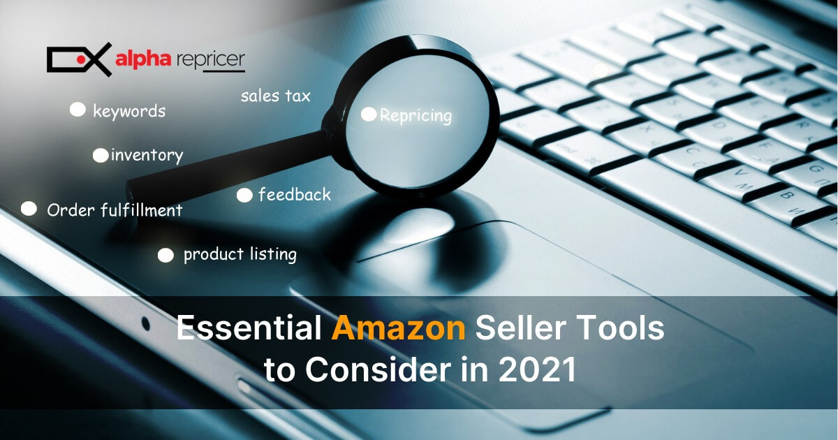 Essential Amazon Seller Tools to Consider in 2021